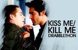 Kiss Me, Kill Me Drabblethon